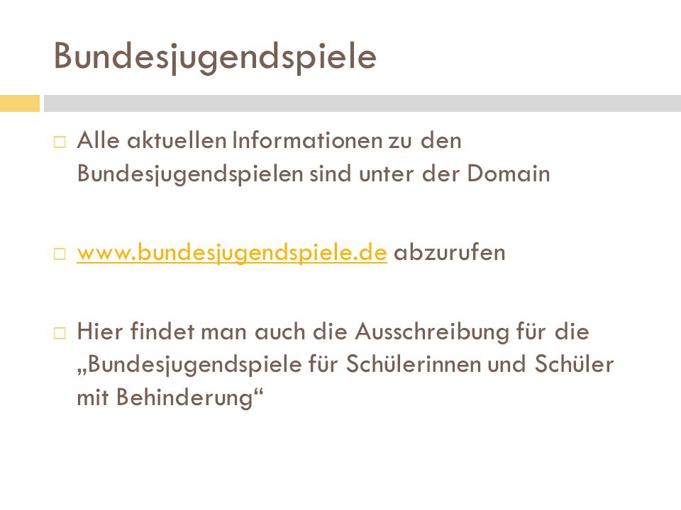 Bundesjugendspiele  Alle aktuellen Informationen zu den Bundesjugendspielen sind unter der Domain  www.bundesjugendspiele.de abzurufen www.bundesjug