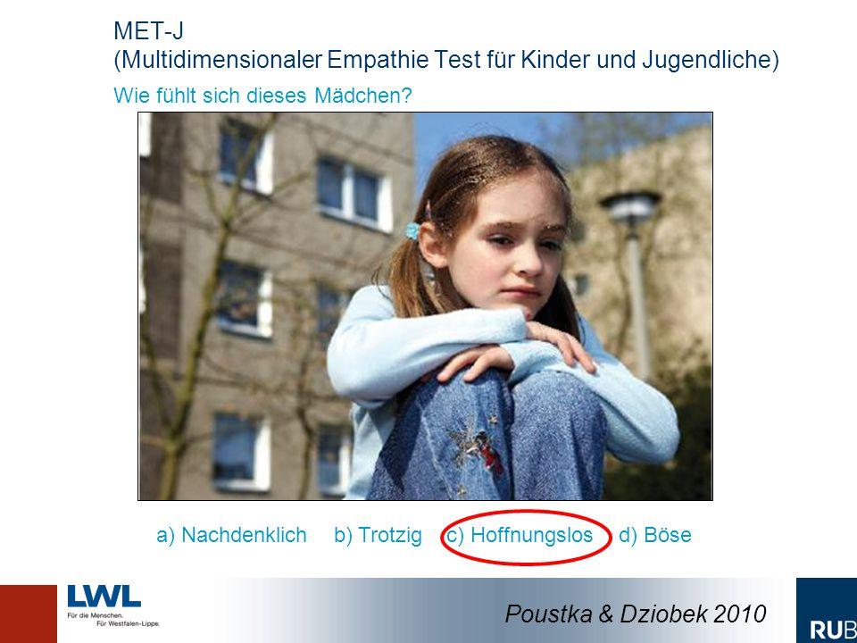 Wie fühlt sich dieses Mädchen? a) Nachdenklich b) Trotzig c) Hoffnungslos d) Böse Poustka & Dziobek 2010 MET-J (Multidimensionaler Empathie Test für K