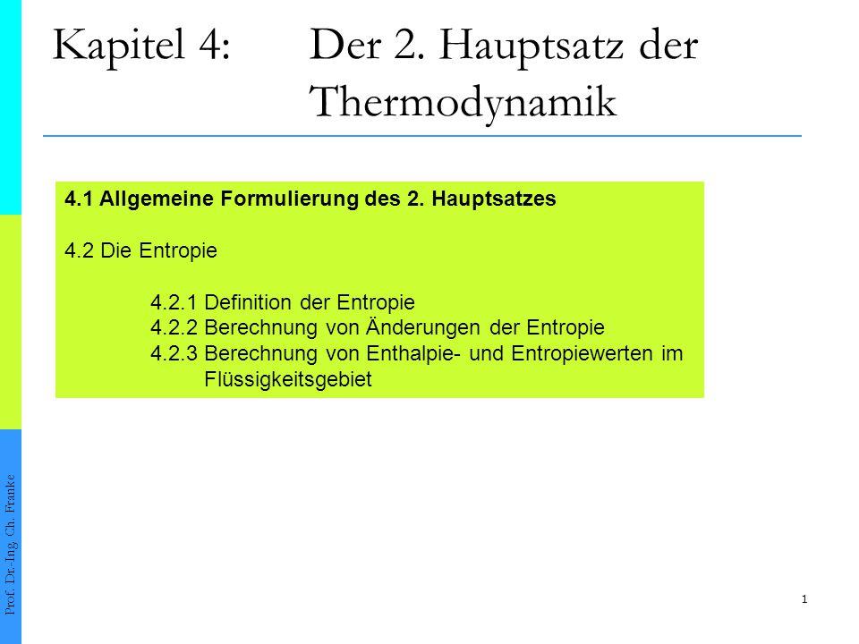 1 Kapitel 4:Der 2. Hauptsatz der Thermodynamik Prof. Dr.-Ing. Ch. Franke 4.1 Allgemeine Formulierung des 2. Hauptsatzes 4.2 Die Entropie 4.2.1 Definit