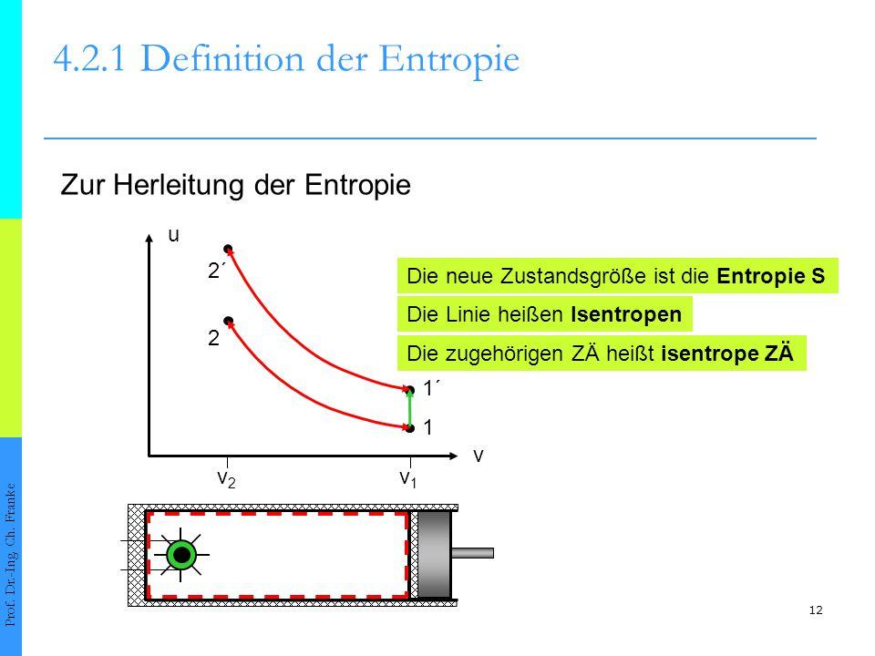 12 4.2.1Definition der Entropie Prof. Dr.-Ing. Ch. Franke Zur Herleitung der Entropie v v1v1 v2v2 Die neue Zustandsgröße ist die Entropie S u 1´ 1 Die