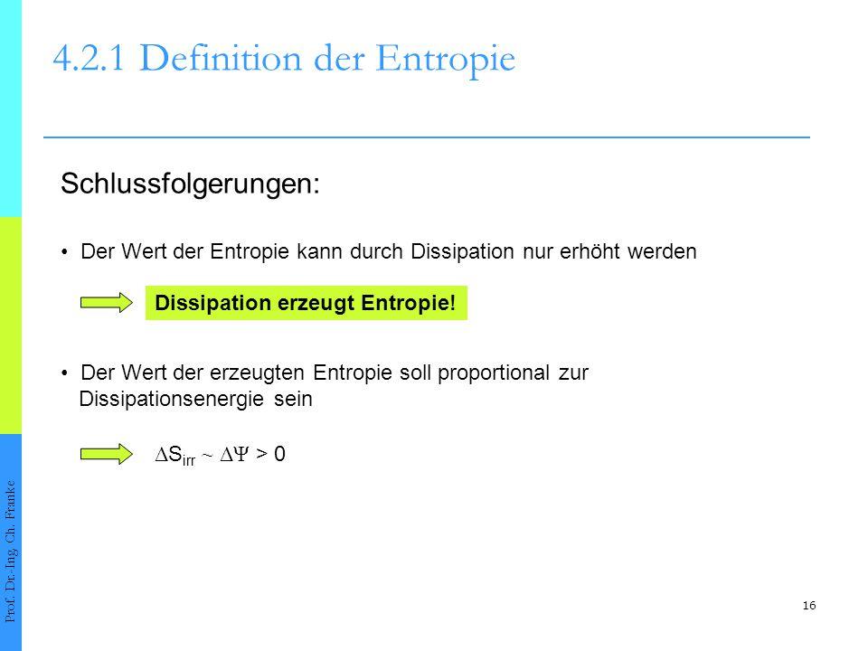 16 4.2.1Definition der Entropie Prof. Dr.-Ing. Ch. Franke Der Wert der Entropie kann durch Dissipation nur erhöht werden Schlussfolgerungen: Dissipati