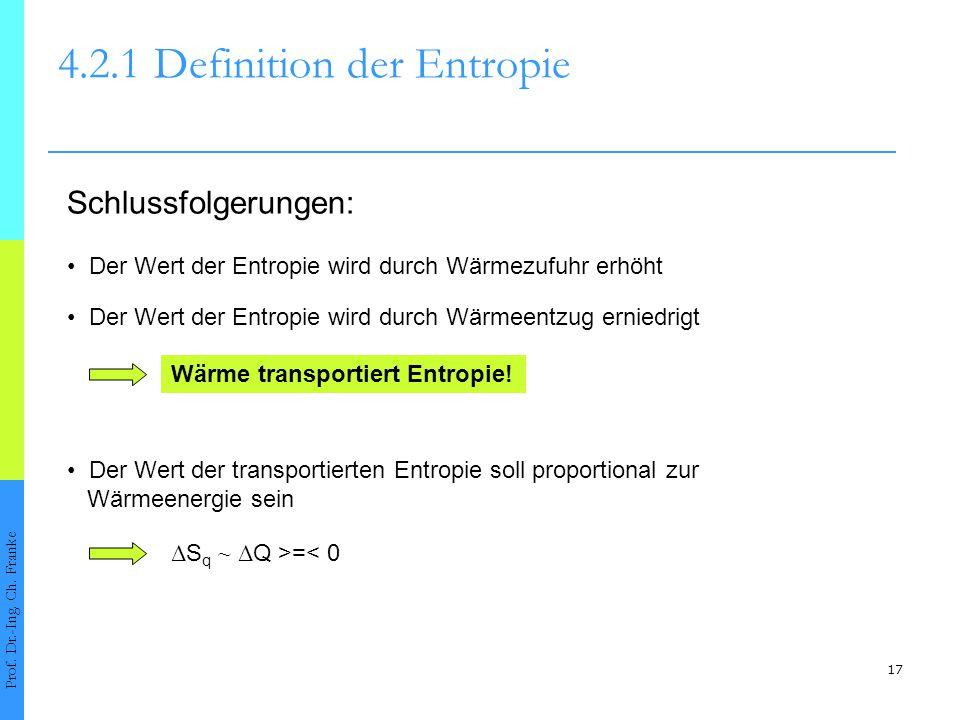 17 4.2.1Definition der Entropie Prof. Dr.-Ing. Ch. Franke Schlussfolgerungen: Der Wert der Entropie wird durch Wärmezufuhr erhöht Der Wert der Entropi