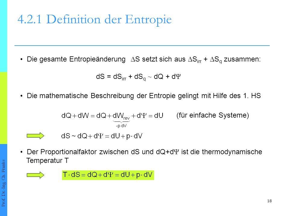 18 4.2.1Definition der Entropie Prof. Dr.-Ing. Ch. Franke Die mathematische Beschreibung der Entropie gelingt mit Hilfe des 1. HS Der Proportionalfakt