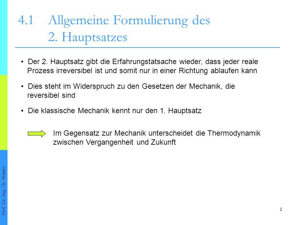 2 4.1Allgemeine Formulierung des 2. Hauptsatzes Prof. Dr.-Ing. Ch. Franke Der 2. Hauptsatz gibt die Erfahrungstatsache wieder, dass jeder reale Prozes
