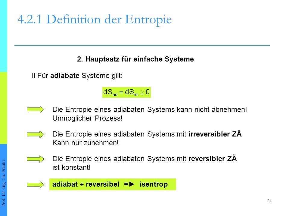 21 4.2.1Definition der Entropie Prof. Dr.-Ing. Ch. Franke II Für adiabate Systeme gilt: 2. Hauptsatz für einfache Systeme Die Entropie eines adiabaten