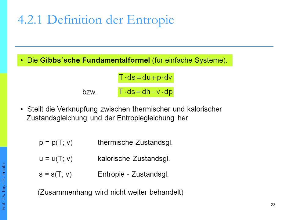 23 4.2.1Definition der Entropie Prof. Dr.-Ing. Ch. Franke Die Gibbs´sche Fundamentalformel (für einfache Systeme): Stellt die Verknüpfung zwischen the