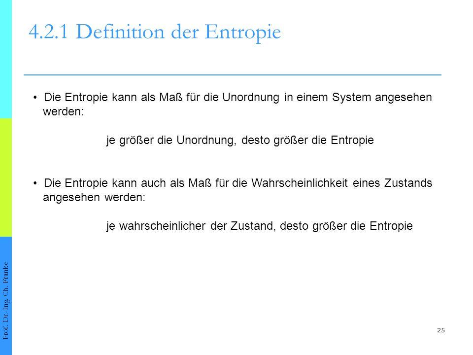 25 4.2.1Definition der Entropie Prof. Dr.-Ing. Ch. Franke Die Entropie kann als Maß für die Unordnung in einem System angesehen werden: je größer die