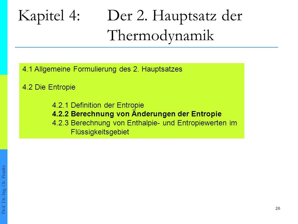 26 Kapitel 4:Der 2. Hauptsatz der Thermodynamik Prof. Dr.-Ing. Ch. Franke 4.1 Allgemeine Formulierung des 2. Hauptsatzes 4.2 Die Entropie 4.2.1 Defini