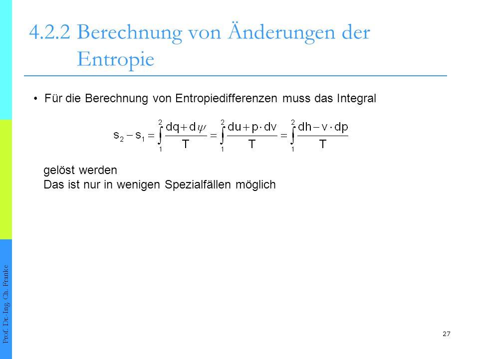 27 4.2.2Berechnung von Änderungen der Entropie Prof. Dr.-Ing. Ch. Franke Für die Berechnung von Entropiedifferenzen muss das Integral gelöst werden Da