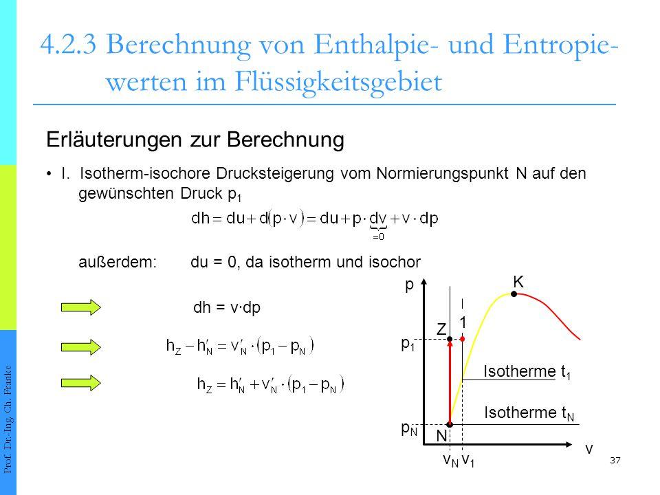 37 4.2.3Berechnung von Enthalpie- und Entropie- werten im Flüssigkeitsgebiet Prof. Dr.-Ing. Ch. Franke Erläuterungen zur Berechnung dh = v ∙ dp I. Iso