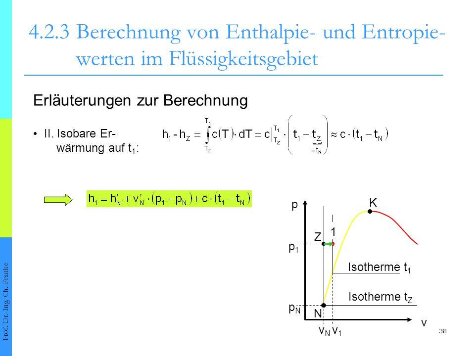 38 4.2.3Berechnung von Enthalpie- und Entropie- werten im Flüssigkeitsgebiet Prof. Dr.-Ing. Ch. Franke Erläuterungen zur Berechnung II. Isobare Er- wä
