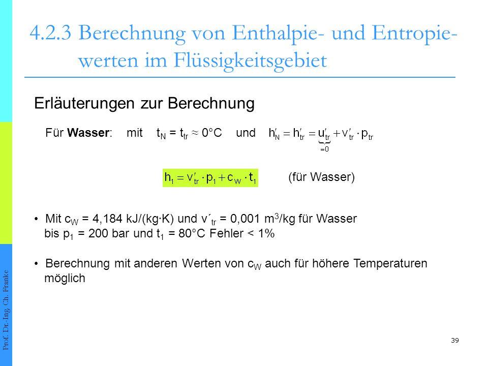 39 4.2.3Berechnung von Enthalpie- und Entropie- werten im Flüssigkeitsgebiet Prof. Dr.-Ing. Ch. Franke Erläuterungen zur Berechnung Für Wasser: mit t