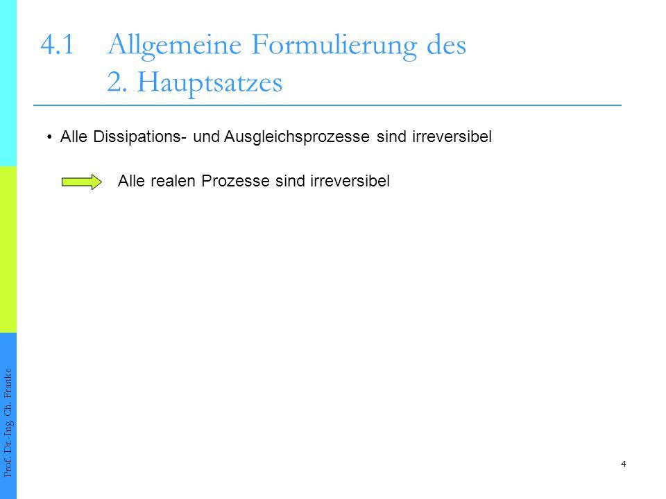 4 4.1Allgemeine Formulierung des 2. Hauptsatzes Prof. Dr.-Ing. Ch. Franke Alle Dissipations- und Ausgleichsprozesse sind irreversibel Alle realen Proz