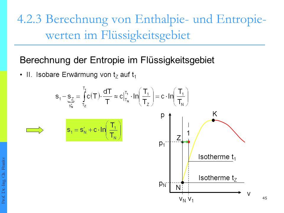 45 4.2.3Berechnung von Enthalpie- und Entropie- werten im Flüssigkeitsgebiet Prof. Dr.-Ing. Ch. Franke Berechnung der Entropie im Flüssigkeitsgebiet I