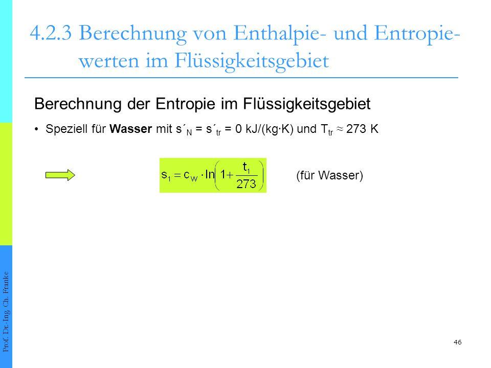 46 4.2.3Berechnung von Enthalpie- und Entropie- werten im Flüssigkeitsgebiet Prof. Dr.-Ing. Ch. Franke Berechnung der Entropie im Flüssigkeitsgebiet S