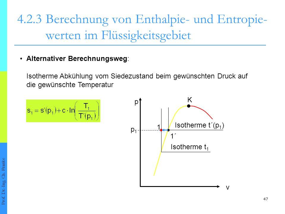 47 4.2.3Berechnung von Enthalpie- und Entropie- werten im Flüssigkeitsgebiet Prof. Dr.-Ing. Ch. Franke Alternativer Berechnungsweg: Isotherme Abkühlun