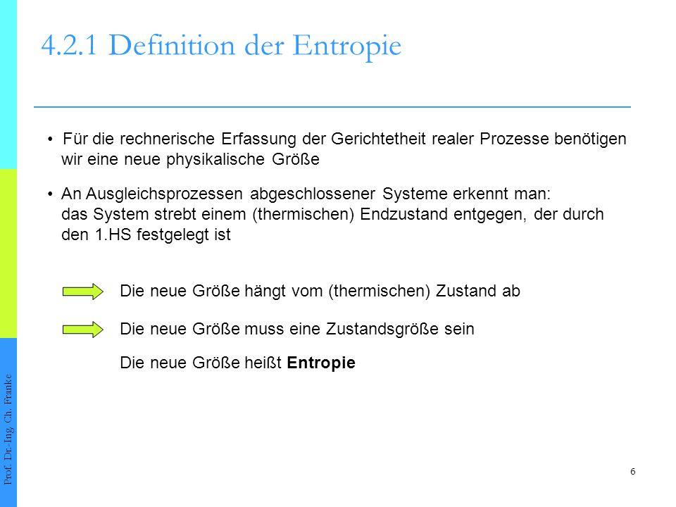 6 4.2.1Definition der Entropie Prof. Dr.-Ing. Ch. Franke Für die rechnerische Erfassung der Gerichtetheit realer Prozesse benötigen wir eine neue phys