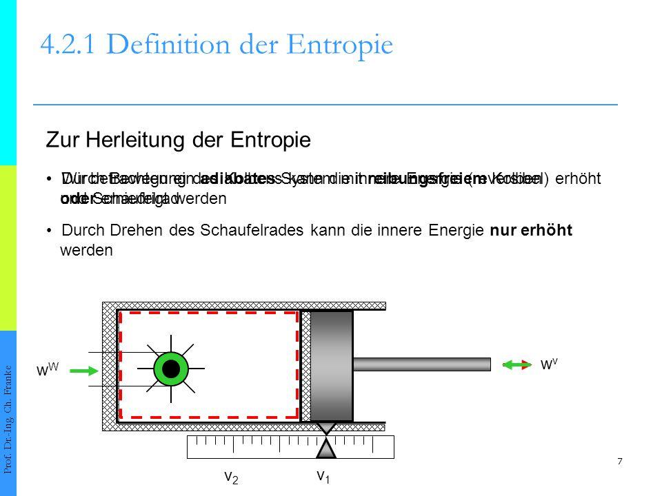 Die Linie stellt eine reversible Adiabate dar Zustände unterhalb der Linie sind für adiabate Systeme nicht erreichbar 8 4.2.1Definition der Entropie Prof.