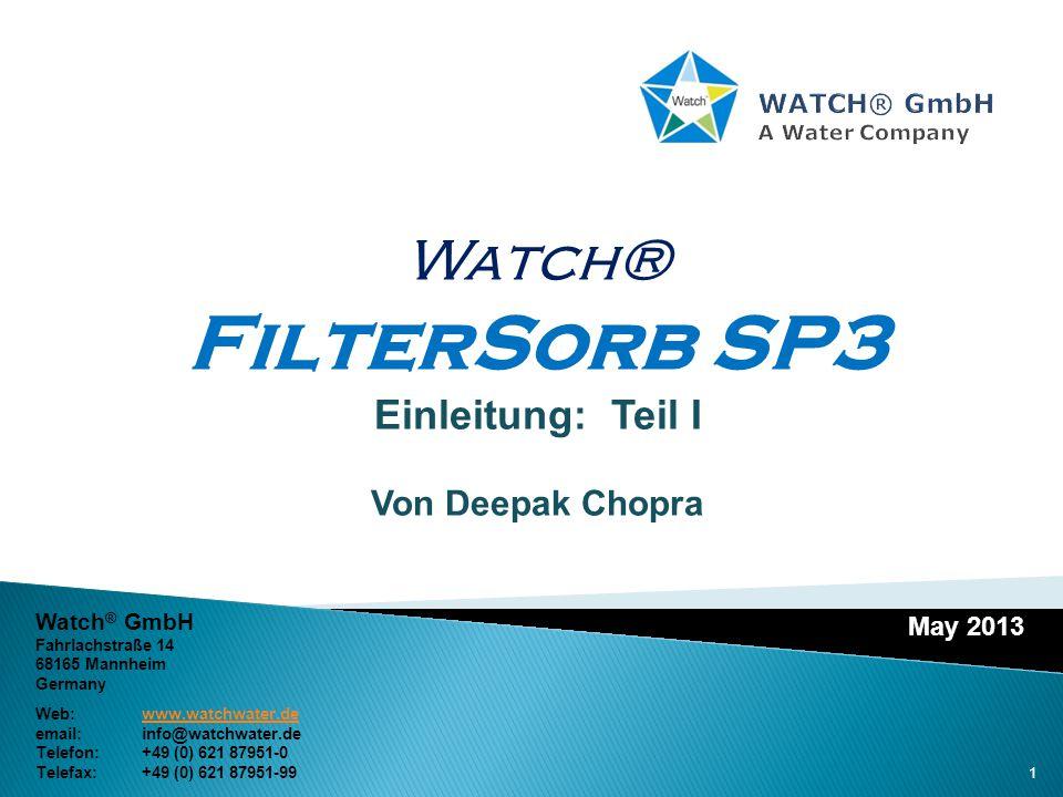May 2013 Watch® FilterSorb SP3 Einleitung: Teil I Von Deepak Chopra Watch ® GmbH Fahrlachstraße 14 68165 Mannheim Germany Web:www.watchwater.dewww.wat
