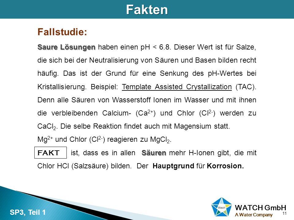 WATCH GmbH A Water Company Fallstudie: Saure Lösungen Saure Lösungen haben einen pH < 6.8. Dieser Wert ist für Salze, die sich bei der Neutralisierung