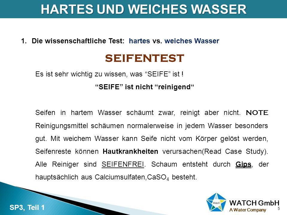 """WATCH GmbH A Water Company 1.Die wissenschaftliche Test: hartes vs. weiches Wasser SEIFENTEST Es ist sehr wichtig zu wissen, was """"SEIFE"""" ist ! """"SEIFE"""""""