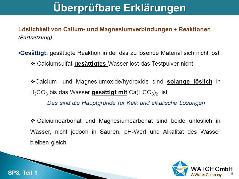 WATCH GmbH A Water Company Überprüfbare Erklärungen Löslichkeit von Calium- und Magnesiumverbindungen + Reaktionen (Fortsetzung) Gesättigt: gesättigte