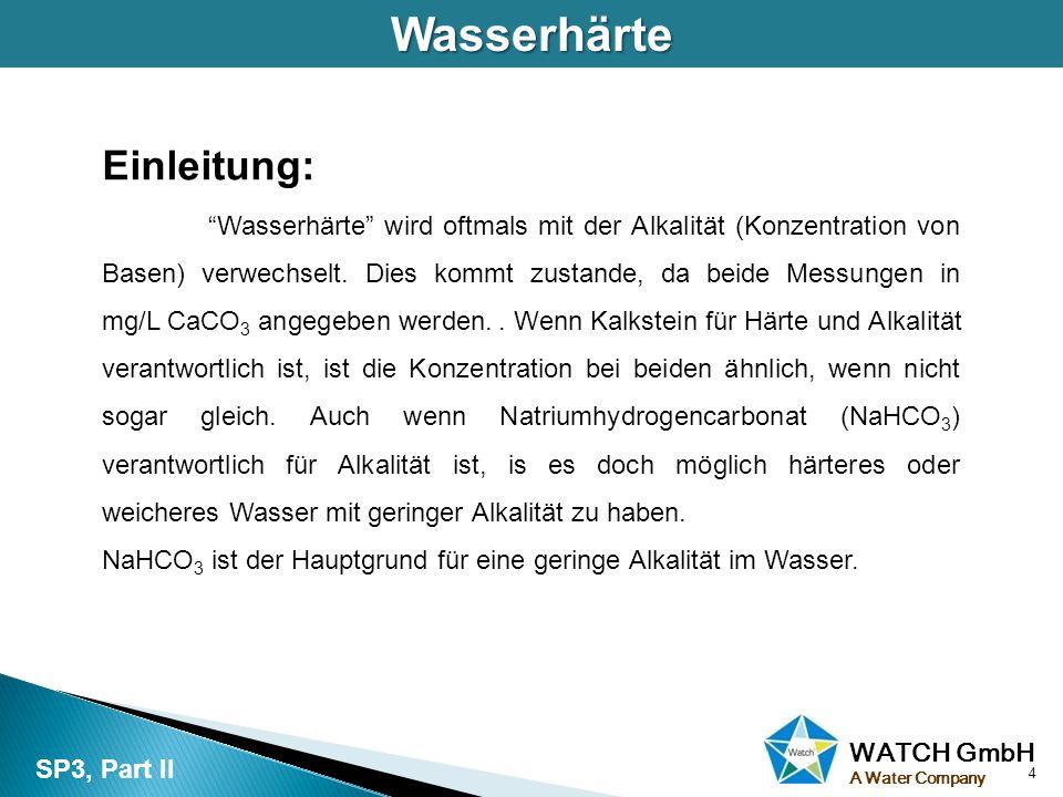 """WATCH GmbH A Water CompanyWasserhärte 4 Einleitung: """"Wasserhärte"""" wird oftmals mit der Alkalität (Konzentration von Basen) verwechselt. Dies kommt zus"""