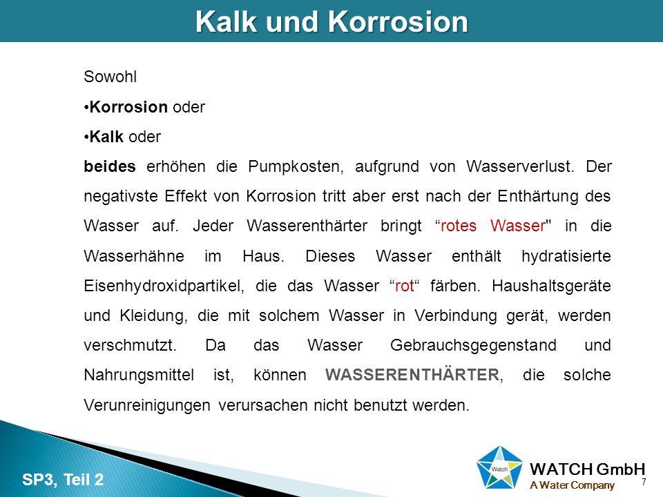 WATCH GmbH A Water Company Sowohl Korrosion oder Kalk oder beides erhöhen die Pumpkosten, aufgrund von Wasserverlust. Der negativste Effekt von Korros