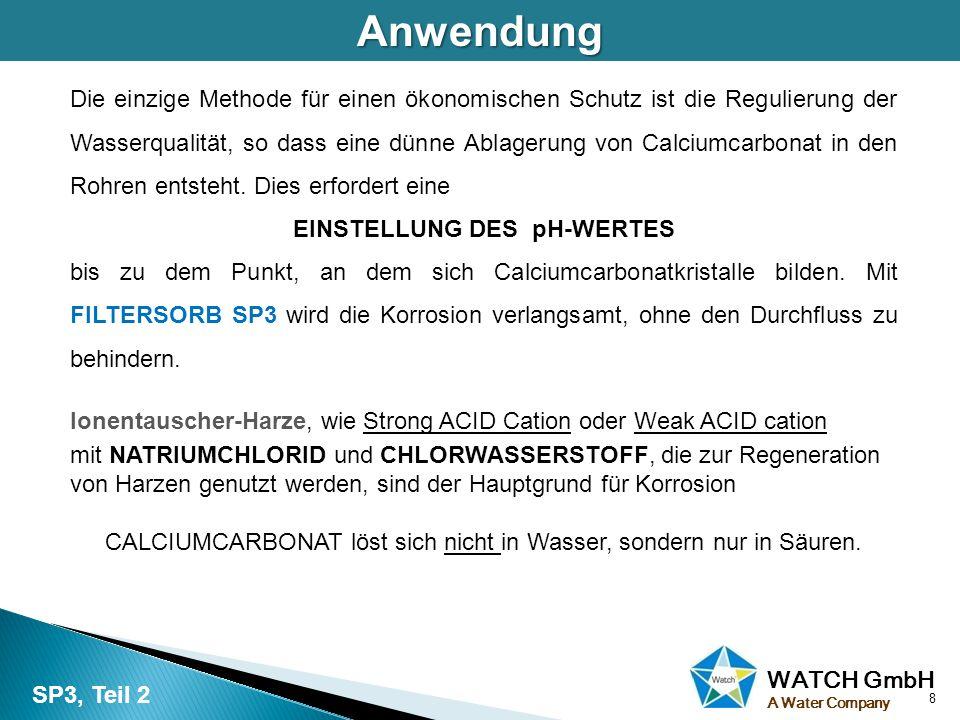 WATCH GmbH A Water CompanyAnwendung Die einzige Methode für einen ökonomischen Schutz ist die Regulierung der Wasserqualität, so dass eine dünne Ablag