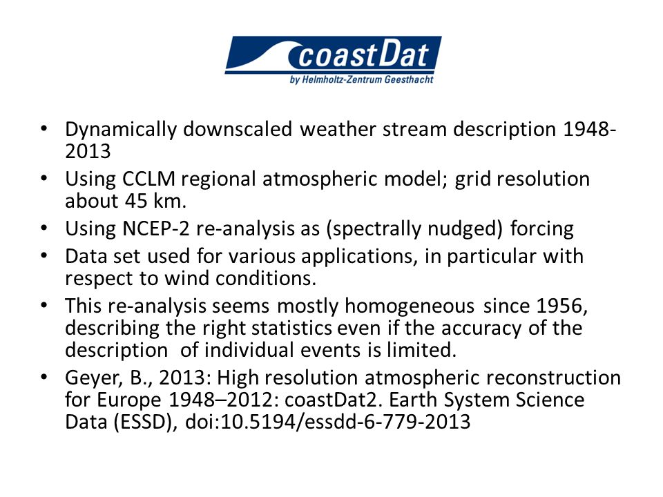 Dynamically downscaled weather stream description 1948- 2013 Using CCLM regional atmospheric model; grid resolution about 45 km.