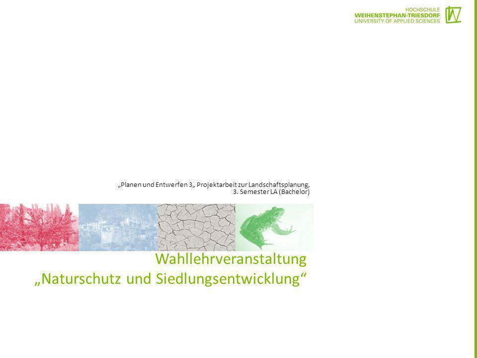"""Wahllehrveranstaltung """"Naturschutz und Siedlungsentwicklung"""" """"Planen und Entwerfen 3"""" Projektarbeit zur Landschaftsplanung, 3. Semester LA (Bachelor)"""