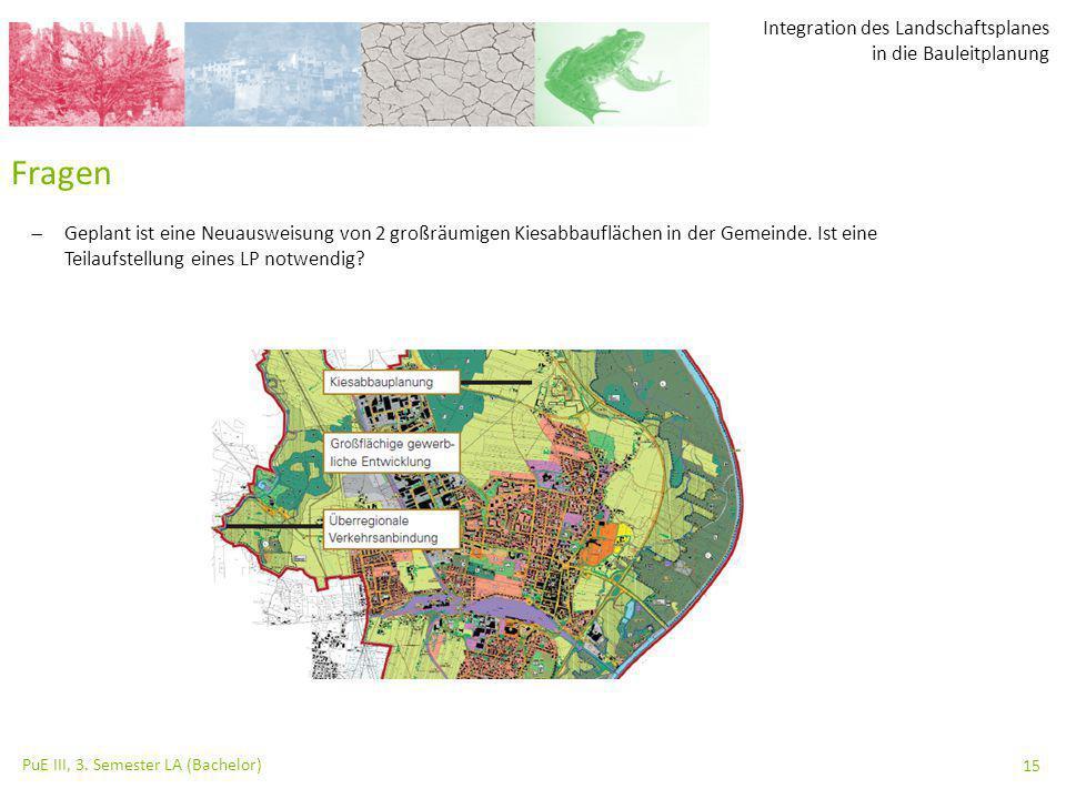 Integration des Landschaftsplanes in die Bauleitplanung PuE III, 3. Semester LA (Bachelor) 15 Fragen  Geplant ist eine Neuausweisung von 2 großräumig