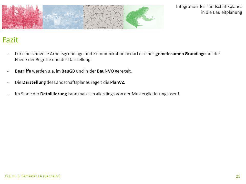 Integration des Landschaftsplanes in die Bauleitplanung PuE III, 3. Semester LA (Bachelor) 21 Fazit -Für eine sinnvolle Arbeitsgrundlage und Kommunika