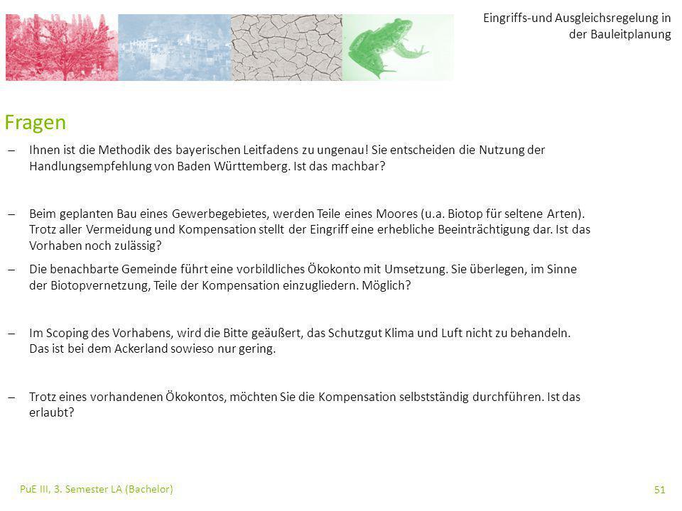 Eingriffs-und Ausgleichsregelung in der Bauleitplanung PuE III, 3. Semester LA (Bachelor) 51 Fragen  Ihnen ist die Methodik des bayerischen Leitfaden