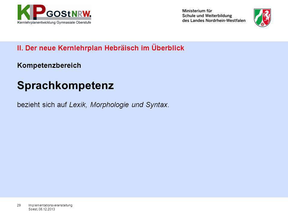 29 II. Der neue Kernlehrplan Hebräisch im Überblick Kompetenzbereich Sprachkompetenz bezieht sich auf Lexik, Morphologie und Syntax. Implementationsve