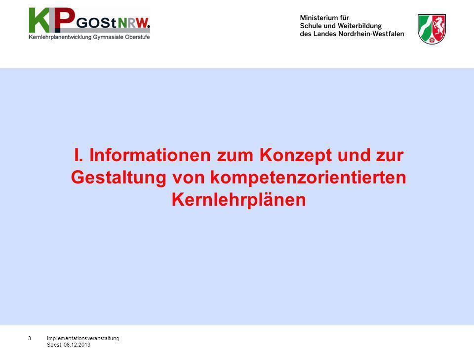 I. Informationen zum Konzept und zur Gestaltung von kompetenzorientierten Kernlehrplänen 3Implementationsveranstaltung Soest, 06.12.2013
