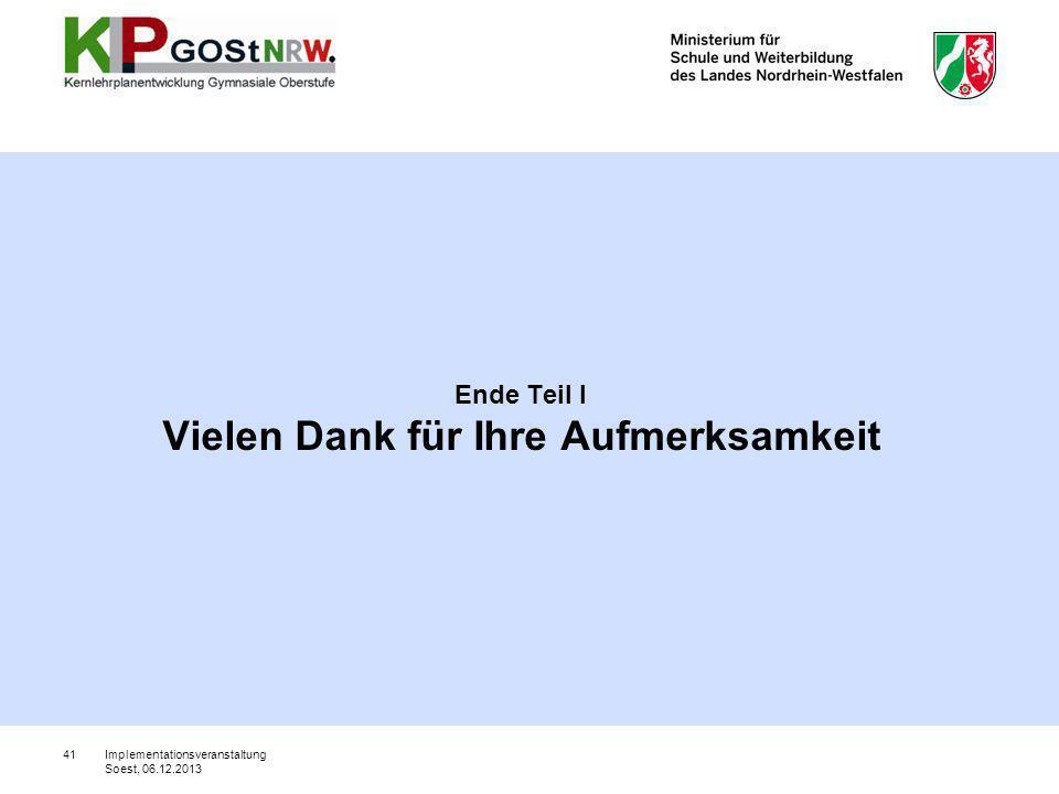 Ende Teil I Vielen Dank für Ihre Aufmerksamkeit 41Implementationsveranstaltung Soest, 06.12.2013