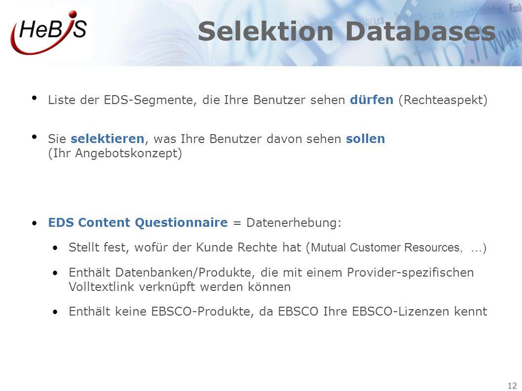 12 Selektion Databases Liste der EDS-Segmente, die Ihre Benutzer sehen dürfen (Rechteaspekt) Sie selektieren, was Ihre Benutzer davon sehen sollen (Ih