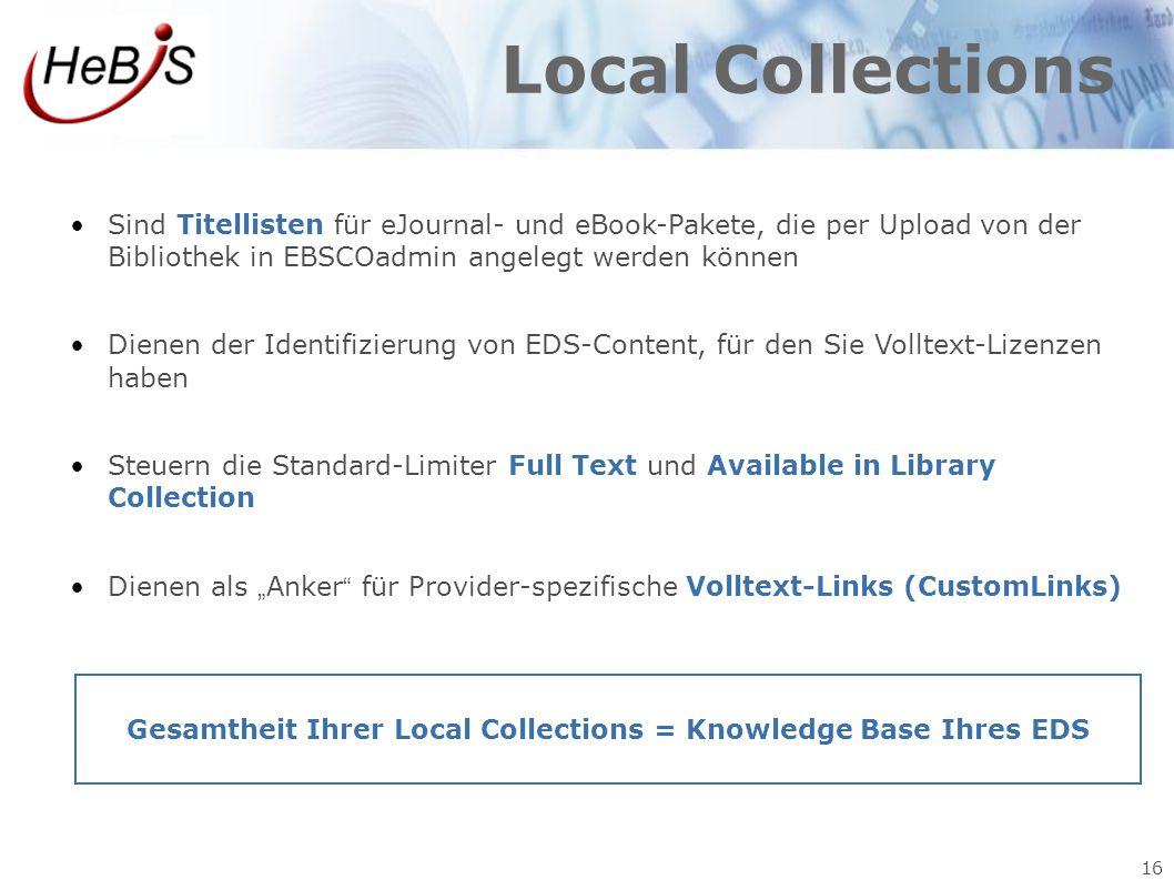 16 Local Collections Sind Titellisten für eJournal- und eBook-Pakete, die per Upload von der Bibliothek in EBSCOadmin angelegt werden können Dienen de