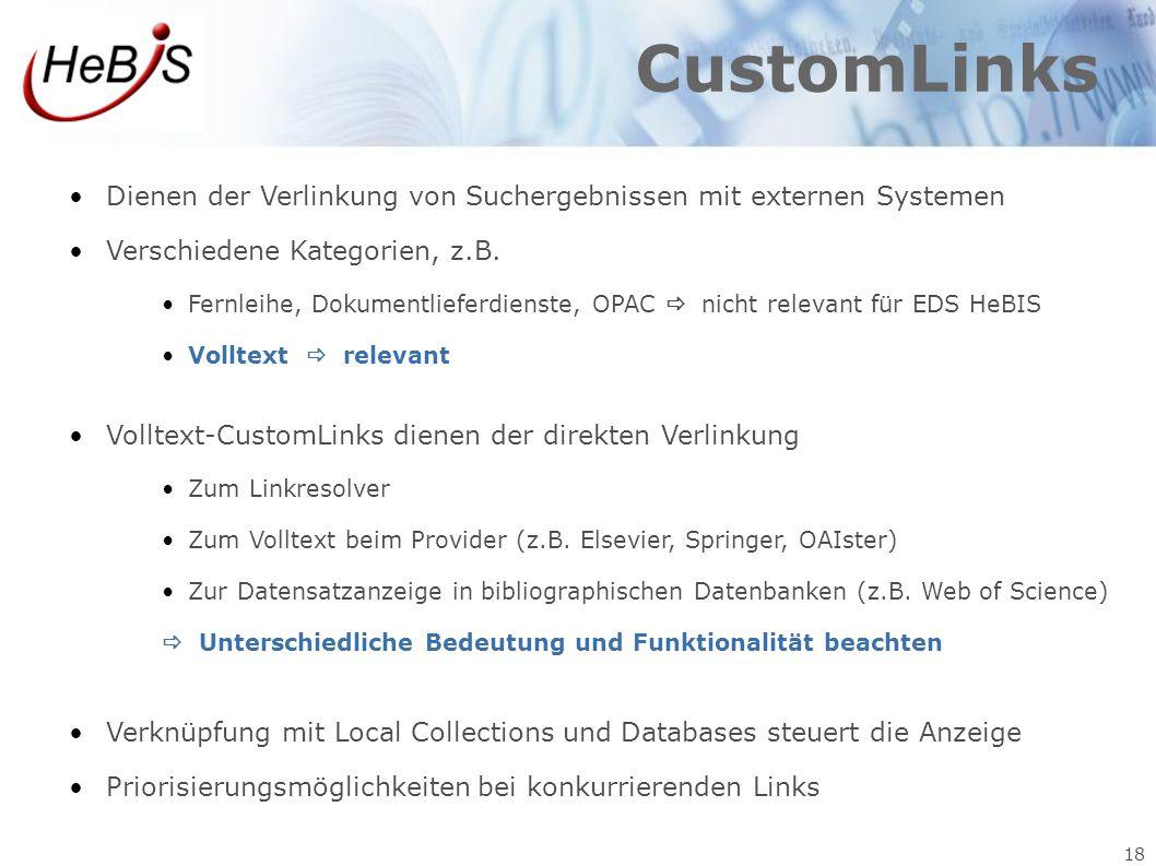 18 CustomLinks Dienen der Verlinkung von Suchergebnissen mit externen Systemen Verschiedene Kategorien, z.B. Fernleihe, Dokumentlieferdienste, OPAC 