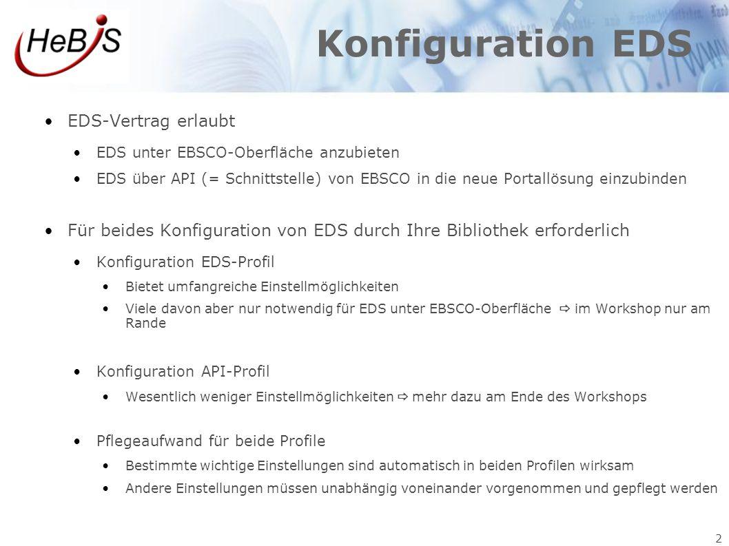 2 Konfiguration EDS EDS-Vertrag erlaubt EDS unter EBSCO-Oberfläche anzubieten EDS über API (= Schnittstelle) von EBSCO in die neue Portallösung einzub
