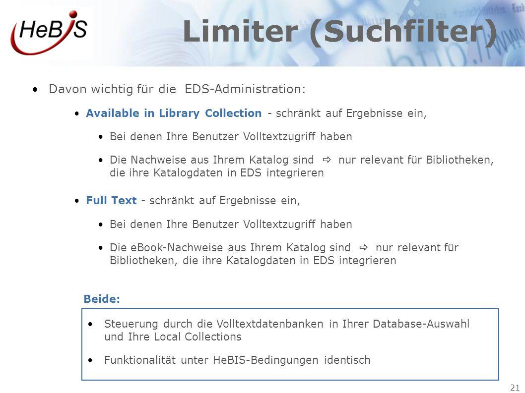 21 Limiter (Suchfilter) Davon wichtig für die EDS-Administration: Available in Library Collection - schränkt auf Ergebnisse ein, Bei denen Ihre Benutz