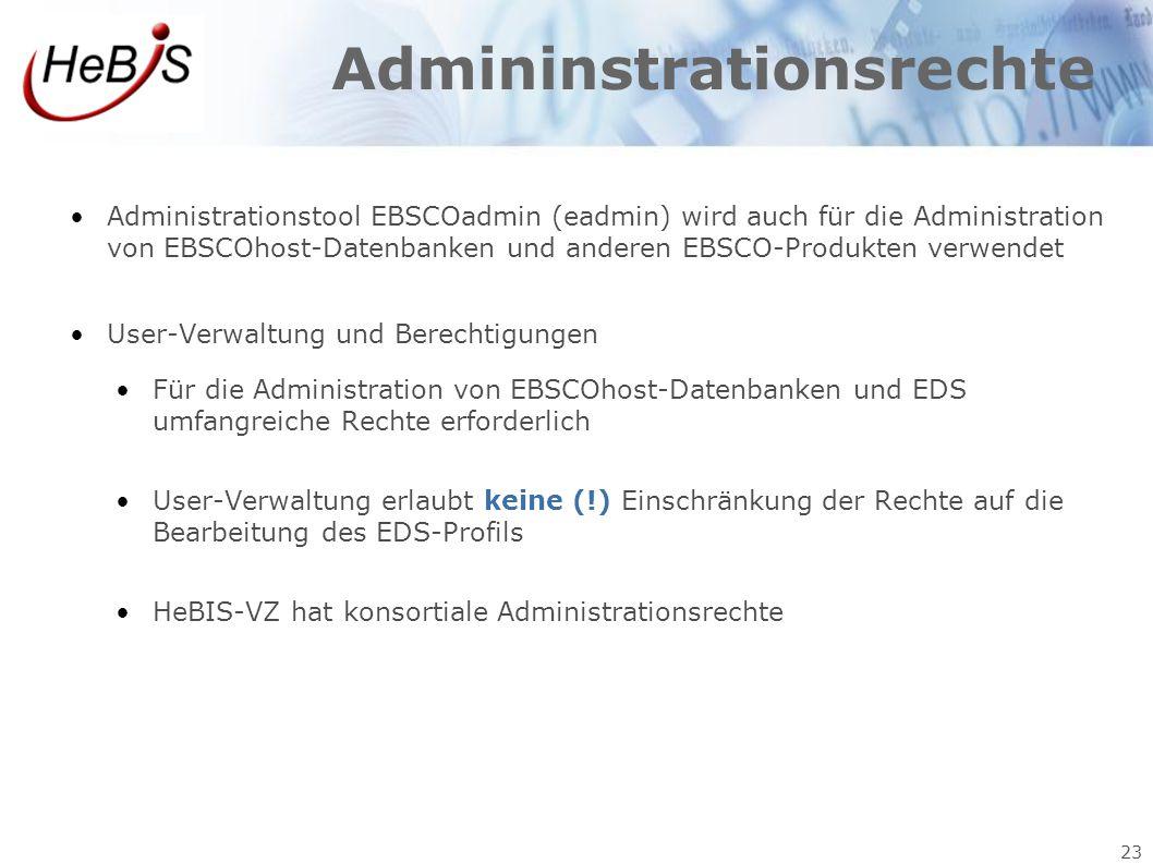 23 Admininstrationsrechte Administrationstool EBSCOadmin (eadmin) wird auch für die Administration von EBSCOhost-Datenbanken und anderen EBSCO-Produkt