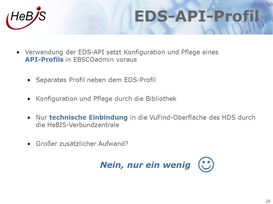 28 EDS-API-Profil Verwendung der EDS-API setzt Konfiguration und Pflege eines API-Profils in EBSCOadmin voraus Separates Profil neben dem EDS-Profil K