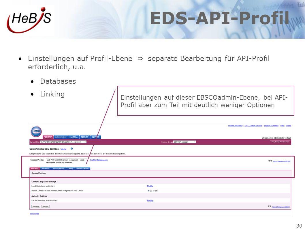 30 EDS-API-Profil Einstellungen auf Profil-Ebene  separate Bearbeitung für API-Profil erforderlich, u.a. Databases Linking Einstellungen auf dieser E