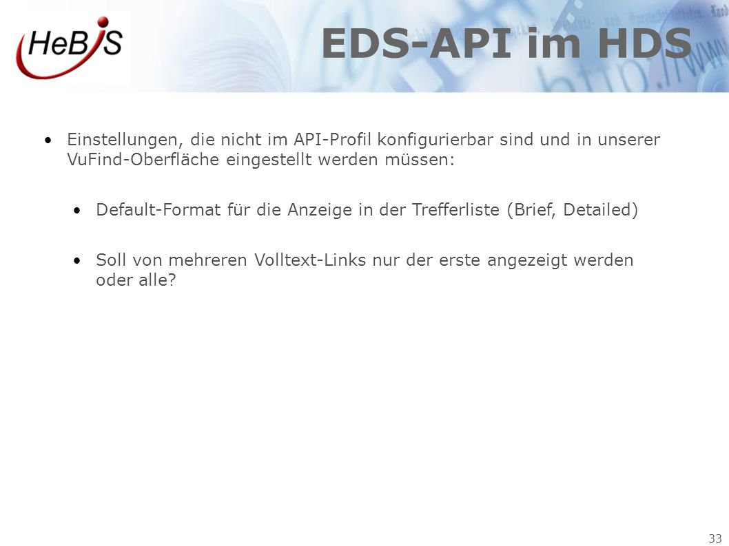 33 EDS-API im HDS Einstellungen, die nicht im API-Profil konfigurierbar sind und in unserer VuFind-Oberfläche eingestellt werden müssen: Default-Forma
