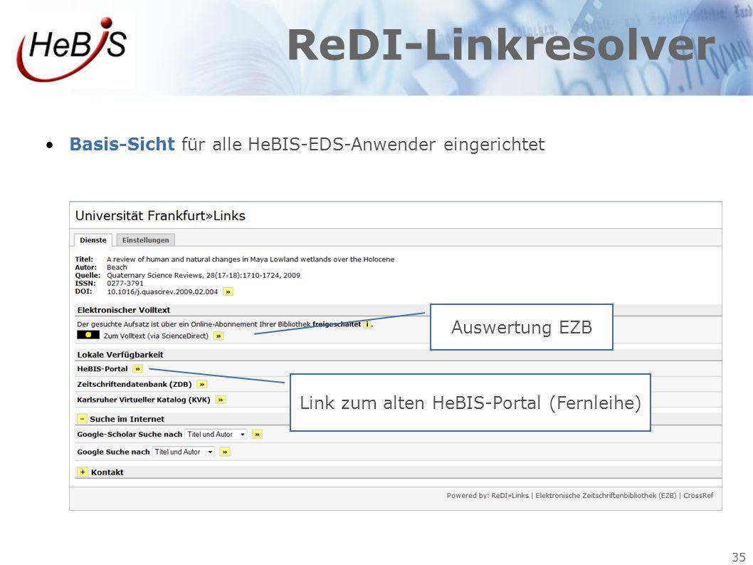 35 ReDI-Linkresolver Basis-Sicht für alle HeBIS-EDS-Anwender eingerichtet Auswertung EZB Link zum alten HeBIS-Portal (Fernleihe)