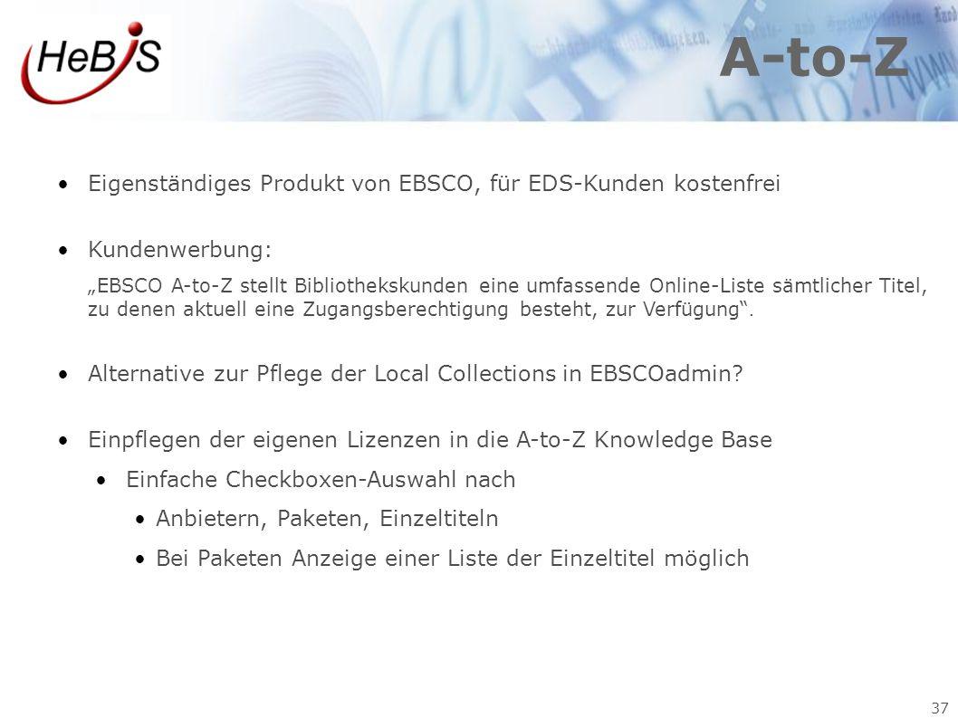 """37 A-to-Z Eigenständiges Produkt von EBSCO, für EDS-Kunden kostenfrei Kundenwerbung: """"EBSCO A-to-Z stellt Bibliothekskunden eine umfassende Online-Lis"""