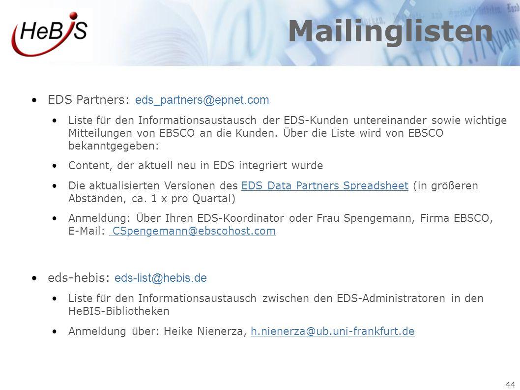 44 Mailinglisten EDS Partners: eds_partners@epnet.com eds_partners@epnet.com Liste für den Informationsaustausch der EDS-Kunden untereinander sowie wi