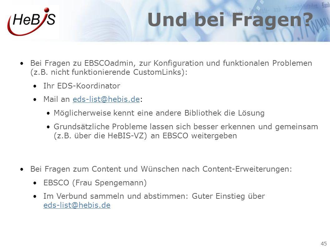 45 Und bei Fragen? Bei Fragen zu EBSCOadmin, zur Konfiguration und funktionalen Problemen (z.B. nicht funktionierende CustomLinks): Ihr EDS-Koordinato